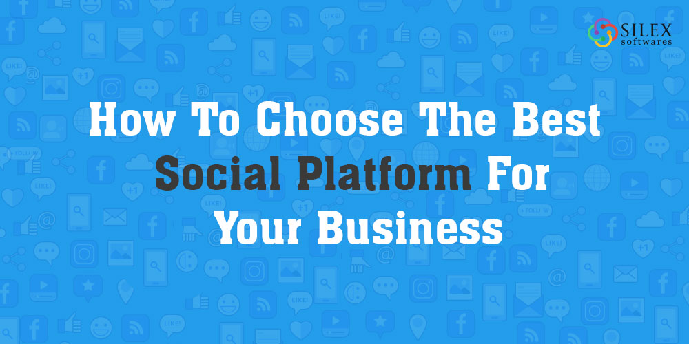 How to Choose the Best Social Platform for Your Business