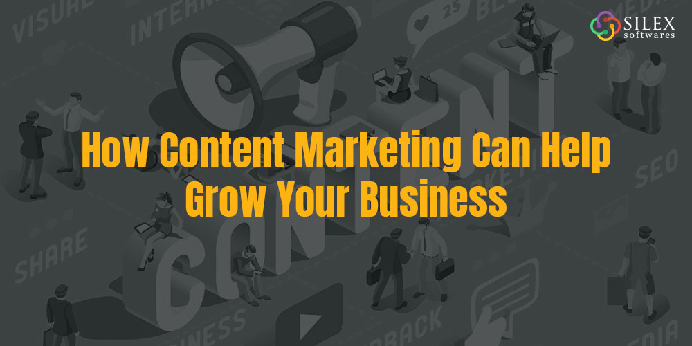 How Content Marketing Can Help Grow Your Business